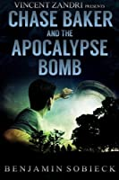 Chase Baker & the Apocalypse Bomb (A Chase Baker Thriller)