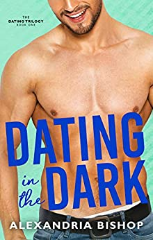 Dating in the Dark: An Enemies to Lovers Trilogy (Dating Series Book 1) by [Bishop, Alexandria]