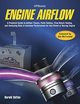 Engine Airflow HP1537: A Practical Guide to Airflow Theory, Parts Testing, Flow Bench Testing and Analy zing Data to Increase Performance for Any Street or Racing Engine by [Bettes, Harold]