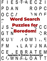 Word Search Puzzles for Boredom!: Word Searches Large-Print Book Gift Puzzles: Hours of Brain-Boosting Entertainment & Fun Exercises for Seniors, Adults & Kids|100 Educational Puzzles to Enjoy