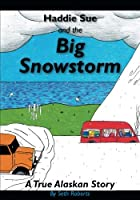 Haddie Sue and the Big Snowstorm: A True Alaskan Story (Jesus Is Real)
