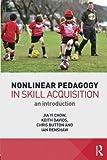 Nonlinear Pedagogy in Skill Acquisition: An Introduction by Jia Yi Chow Keith Davids Chris Button Ian Renshaw(2015-12-09)