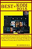 Best Of Kodi 2018: A Step By Step Guide With Pictures On How To Download, Install, Upgrade And Un-install Kodi V17.6 On: (Fire TV Stick, Fire TV, Android, ... And Watch Countless Movies (English Edition)