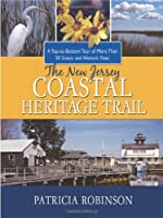The New Jersey Coastal Heritage Trail: A Top-to- Bottom Tour of More Than 50 Scenic and Historic Sites