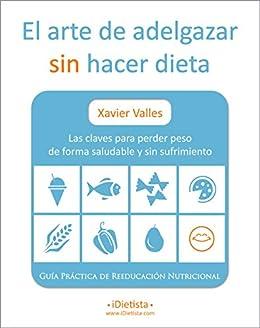 El arte de adelgazar sin hacer dieta: Las claves para perder peso de forma saludable y sin sufrimiento (Spanish Edition) by [Valles, Xavier]