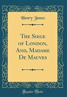 The Siege of London, And, Madame de Mauves (Classic Reprint)