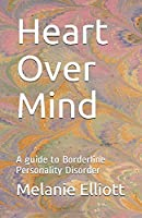 Heart Over Mind: A guide to Borderline Personality Disorder