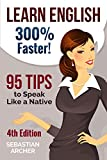 Learn English: 300% Faster ? 95 English Tips to Speak English Like a Native English Speaker! (English, Learn English, Learn English for Kids, Learn English ... Tips, English Tip Book 1) (English Edition)