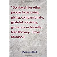 Don't Wait for Other People to Be Loving, Giving, Compassionate, Grateful, Forgiving, Generous, or Friendly... Lead the Way. -Steve Maraboli: Optimizedself Journal Diary Notebook for Beautiful Women