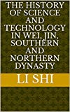 The History of Science and Technology in Wei, Jin, Southern and Northern Dynasty (Deep into China Histories Book 37) (English Edition)