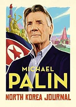 North Korea Journal by [Palin, Michael]