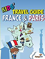 Kids' Travel Guide - France & Paris: The fun way to discover France & Paris--especially for kids (Kids' Travel Guides)