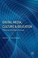 Digital Media, Culture and Education: Theorising Third Space Literacies