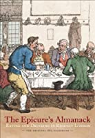 The Epicure's Almanack: Eating and Drinking in Regency London: The Original 1815 Guidebook