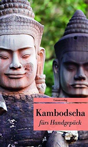 Kambodscha fuers Handgepaeck: Geschichten und Berichte - Ein Kulturkompass