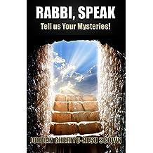RABBI, SPEAK: Tell us Your Mysteries!