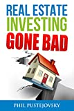 Real Estate Investing Gone Bad: 21 true stories of what NOT to do when investing in real estate and flipping houses (English Edition) 画像