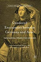 Gendered Encounters between Germany and Asia: Transnational Perspectives since 1800 (Palgrave Series in Asian German Studies)