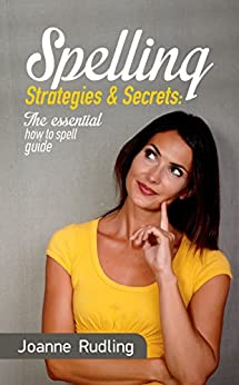 Spelling Strategies & Secrets: The essential how to spell guide by [Rudling, Joanne]