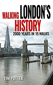 Walking London's History: 2000 years in 15 walks (English Edition)