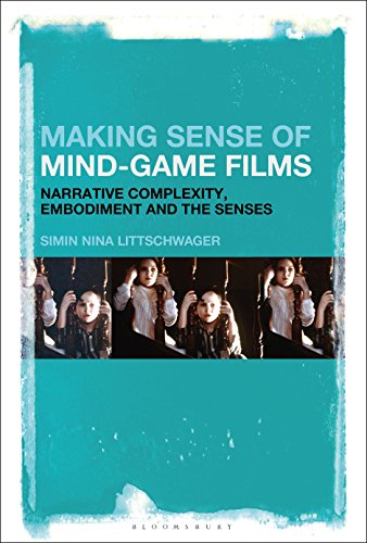 Download Making Sense of Mind-Game Films: Narrative Complexity, Embodiment and the Senses 1501337041