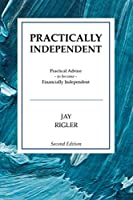 Practically Independent: Practical Advice to Become Financially Independent