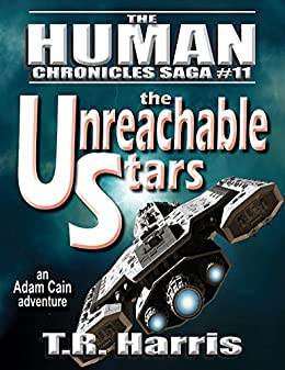 The Unreachable Stars: Book #11 of The Human Chronicles Saga by [Harris, T.R.]