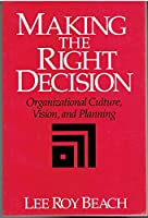 Making the Right Decision: Organizational Culture, Vision, and Planning