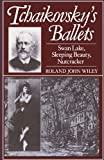 Tchaikovsky's Ballets: Swan Lake, Sleeping Beauty, Nutcracker (Oxford Monographs on Music)