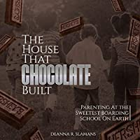 The House That Chocolate Built: Parenting at the Sweetest Boarding School on Earth