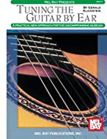 Mel Bay Presents Tuning the Guitar by Ear: A Practical New Approach for the Uncompromising Musician