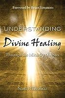 Understanding Divine Healing Through the Ministry of Jesus