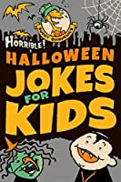 Horrible! Halloween Jokes for Kids: Big Spooky Laughs For Boys and Girls Ages 8-13 and Up