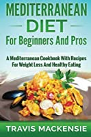 Mediterranean Diet for Beginners and Pros: A Mediterranean Cookbook With Recipes for Weight Loss and Healthy Eating