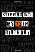 Stepping into my 72th Birthday: Birthday Journal Lined Notebook /Journal Gift, 120 Pages, 6 x 9,High Cover
