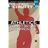 Athletics: How to become a champion: Volume 1