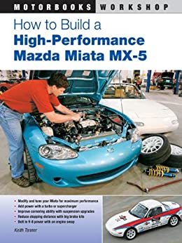 How to Build a High-Performance Mazda Miata MX-5 (Motorbooks Workshop) by [Tanner, Keith]
