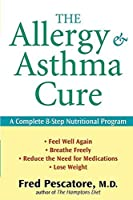 The Allergy and Asthma Cure: A Complete 8-Step Nutritional Program by Fred Pescatore M.D.(2008-05-01)