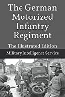 The German Motorized Infantry Regiment: The Illustrated Edition