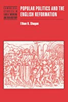 Popular Politics and the English Reformation (Cambridge Studies in Early Modern British History)
