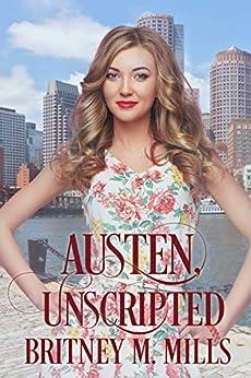 Austen Unscripted: A Second-Chance Romance (Love, Austen Book 3) by [Mills, Britney M.]