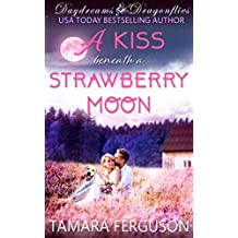 A KISS BENEATH A STRAWBERRY MOON (Daydreams & Dragonflies Rock 'N Sweet Romance 3)