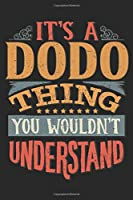It's A Dodo Thing You Wouldn't Understand: Gift For Dodo Lover 6x9 Planner Journal