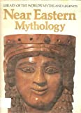 Near Eastern Mythology (Library of the World's Myths and Legends)