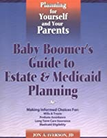 Baby Boomer's Guide To Estate & Medicaid Planning: Planning for Yourself and Your Parents