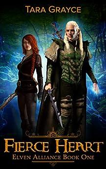 Fierce Heart (Elven Alliance Book 1) by [Grayce, Tara]