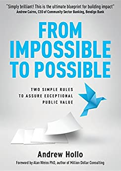 From Impossible to Possible: Two simple rules to assure exceptional public value by [Hollo, Andrew]