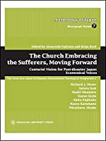 The Church Embracing the Sufferers, Moving Forward―Centurial Vision for Post‐disaster Japan:Ecumenical Voices (A Theology of Japan Monograph Series)