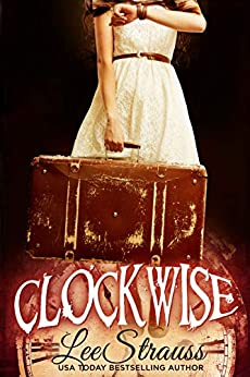 CLOCKWISE: A Young Adult Time Travel Romance (The Clockwise Series Book 1) by [Strauss, Lee]