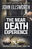 The Near Death Experience: Thaddeus Murfee Legal Thriller Series Book Ten (Thaddeus Murfee Legal Thrillers)